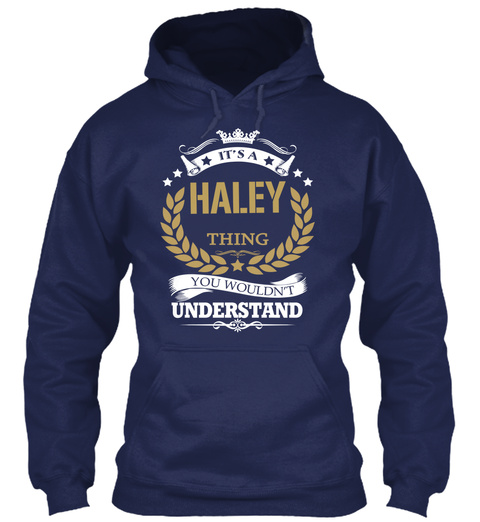 It's A Haley Thing You Wouldn't Understand Navy T-Shirt Front