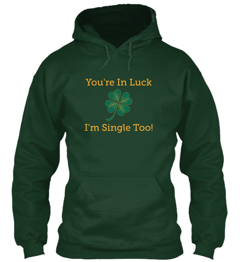 You're In Luck    I'm Single Too! Forest Green T-Shirt Front
