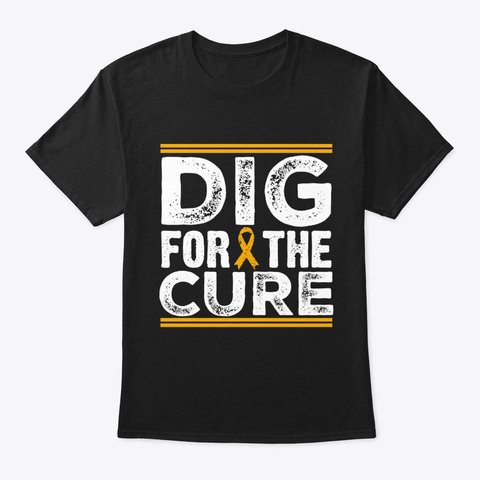 Dig For The Cure Childhood Cancer T Shir Black T-Shirt Front
