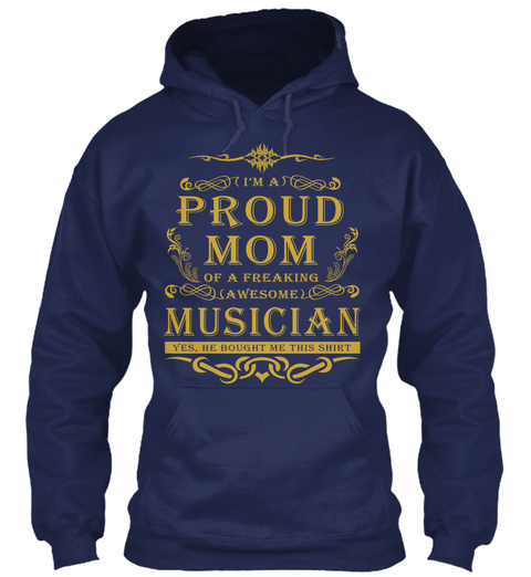 I'm A Proud Mom Of A Freaking Awesome Musician Yes He Bought Me This Shirt Navy T-Shirt Front