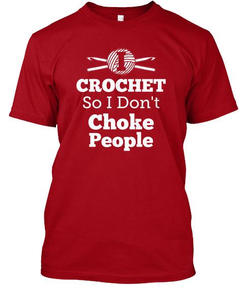 I Crochet So I Don't Choke People Deep Red T-Shirt Front