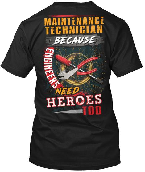 Maintenance Technician Because Engineers Need Heroes Too Black T-Shirt Back