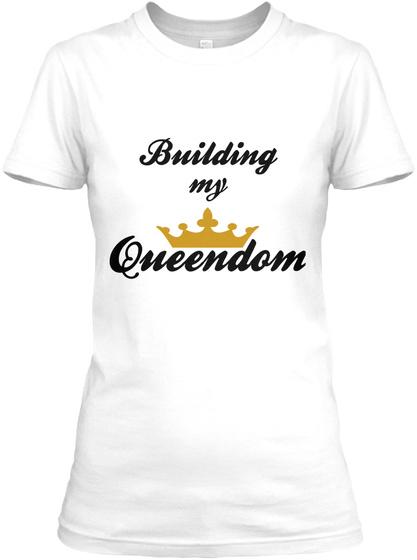 Building My Queendom White T-Shirt Front