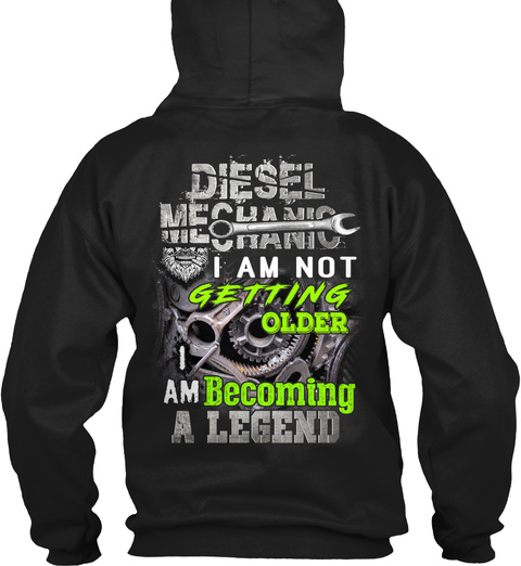 Diesel Mechanic I Am Not Getting Older I Am Becoming A Legend Black T-Shirt Back