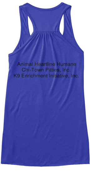 Animal Heartline Humane Chi Town Pitties, Inc. K9 Enrichment Initiative, Inc True Royal T-Shirt Back