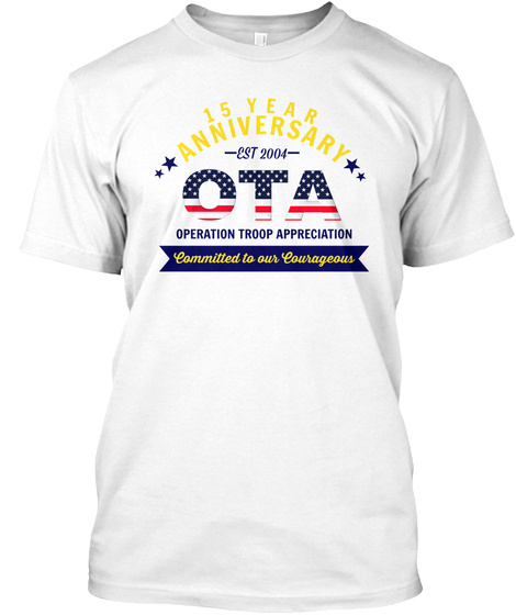 15 Year Anniversary Est 2004 Ota Operation Troop Appreciation Committed To Our Courageous White T-Shirt Front