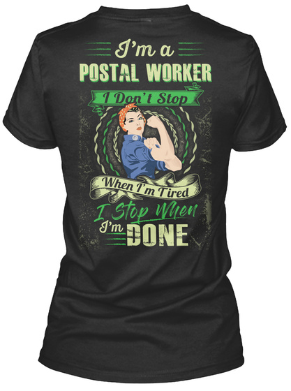 I'm A Postal Worker I Don't Stop When I'm Tired I Stop When I'm Done Black T-Shirt Back