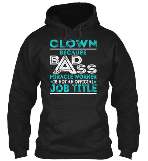 Clown Because Badass Miracle Worker Is Not An Official Job Title Black T-Shirt Front