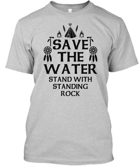 Save The Water Stand With Standing Rock Light Steel T-Shirt Front