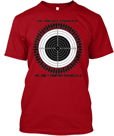 We Are Not Criminals We Are Targeted Individuals Deep Red T-Shirt Front
