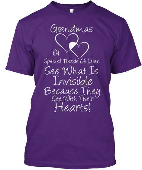Grandmas Of Special Needs Children See What Is Invisible Because They See With Their Hearts Purple T-Shirt Front