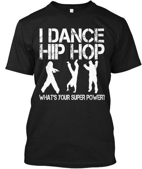 I Dance Hip Hop What's Your Super Power? Black T-Shirt Front