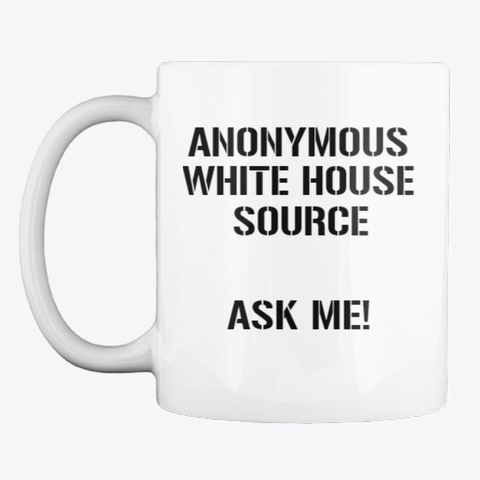 Anonymous White House Source Mug White Mug Front
