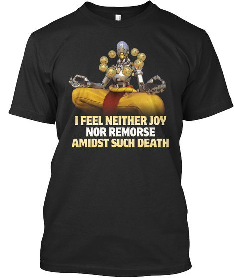 I Feel Neither Joy Nor Remorse Amidst Black T-Shirt Front