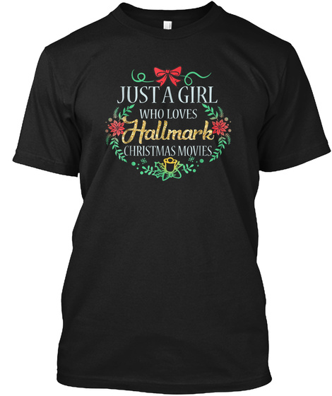 Just A Girl Who Loves Hallmark Christmas Black T-Shirt Front