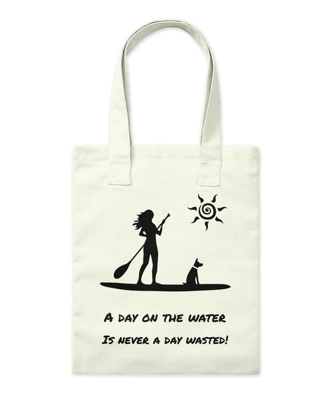 A Day On The Water Is Never A Day Wasted! Natural Tote Bag Front