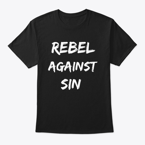Rebel Against Sin T Shirt Black T-Shirt Front