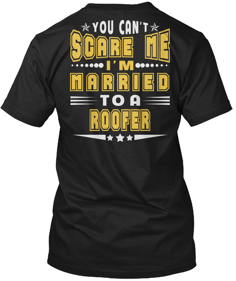 You Can't Scare Me I'm Married To A Roofer Black T-Shirt Back