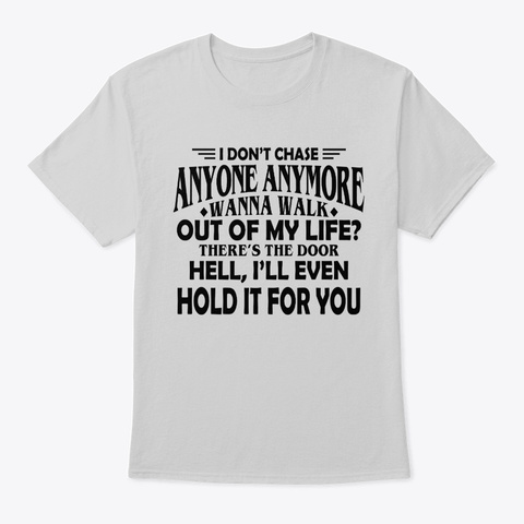 I Don't Chase Anyone Anymore Light Steel T-Shirt Front