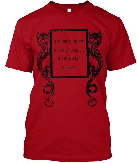 The Truth Hurts A Little While... A Lie Hurts Forever Deep Red T-Shirt Front