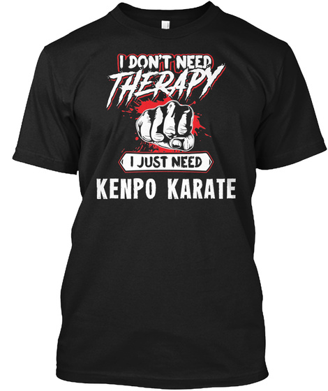 Funny Kenpo Karate Martial Arts Gift For Mma Lovers Black T-Shirt Front