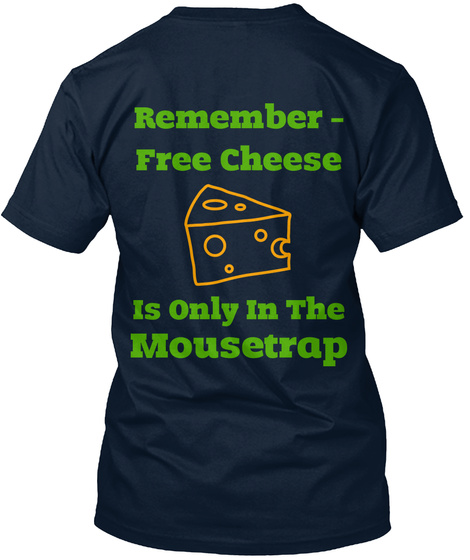 Remember   Free Cheese Is Only In The Mousetrap New Navy T-Shirt Back
