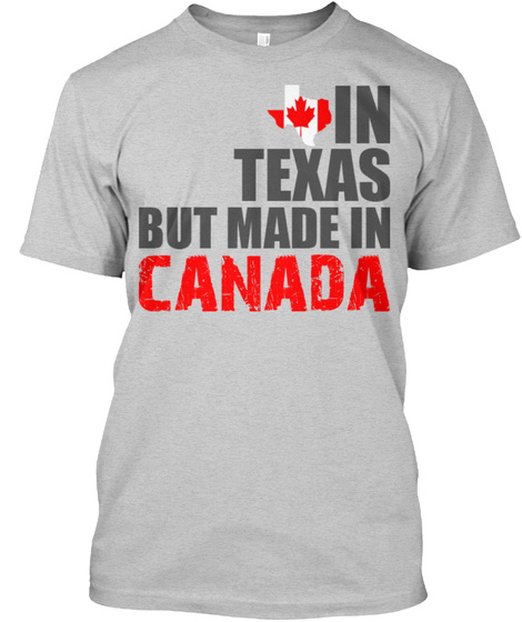 In Texas But Made In Canada Light Steel T-Shirt Front