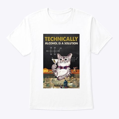 Technically Alcohol Is Funny Cat White T-Shirt Front