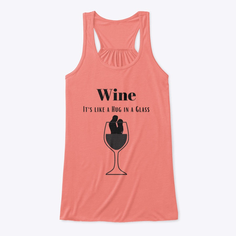 Wine, It's Like A Hug In A Glass. Coral T-Shirt Front