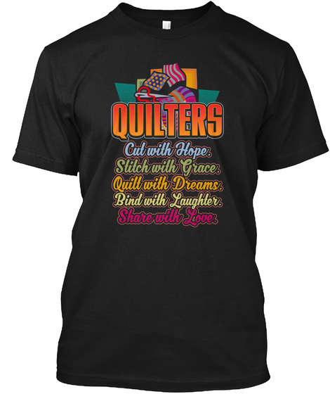 Quilters Cut With Hope Stitch With Grace Quilt With Dreams Bind With Laughter Share With Love Black T-Shirt Front