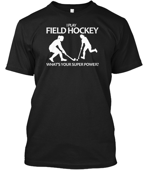 I Play Field Hockey What's Your Superpower Black T-Shirt Front