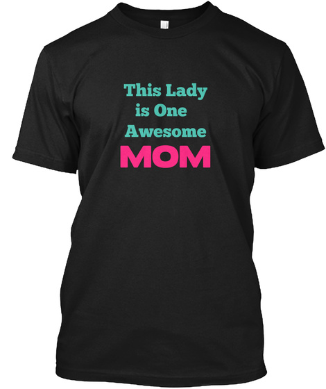 This Lady  Is One  Awesome   Mom Black T-Shirt Front