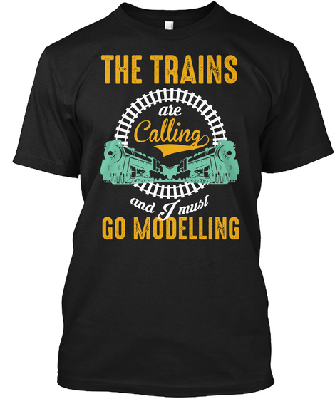The Trains Are Calling And I Must Go Modelling Black T-Shirt Front