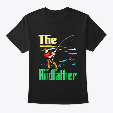 Fishing The Rodfather Fisher Fisherman Black T-Shirt Front