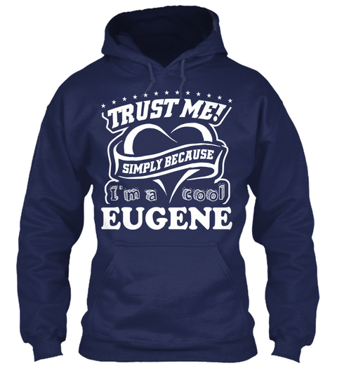 Trust Me Simply Because I'm A Cool Eugene Navy T-Shirt Front