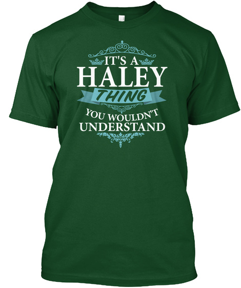 It's  A Haley Thing You Wouldn't Understand Deep Forest T-Shirt Front