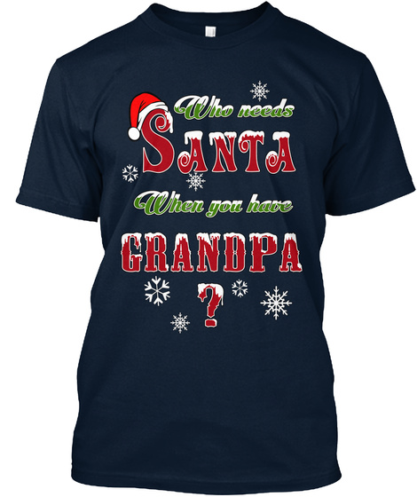 Who Needs Santa When You Have Grandpa ? New Navy T-Shirt Front