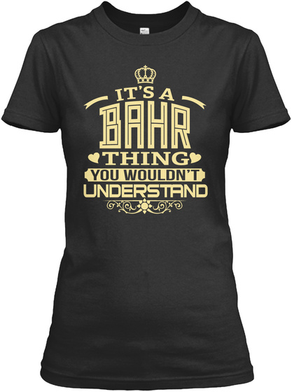 Its A   Bahr Thing You Wouldn't Understand Black T-Shirt Front