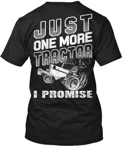 Just One More Tractor I Promise Black T-Shirt Back