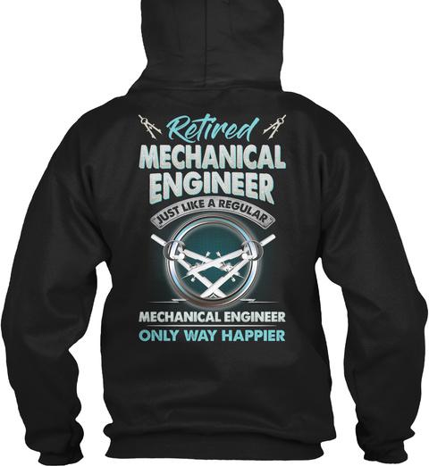 Retired Mechanical Engineer Just Like A Regular Mechanical Engineer Only Way Happier Black T-Shirt Back