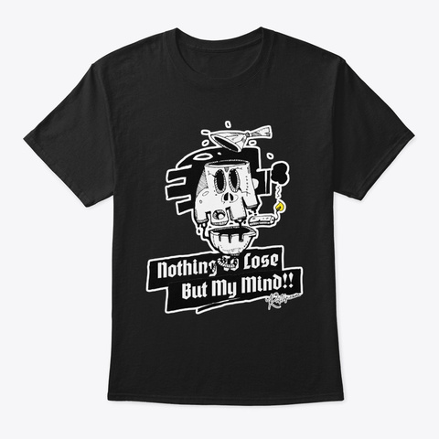 Nothing To Lose, But My Mind! Skull Pt.4 Black áo T-Shirt Front