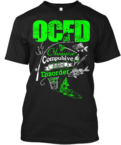 Ocfd Obsessive Compulsive Fishing Disorder  Black T-Shirt Front
