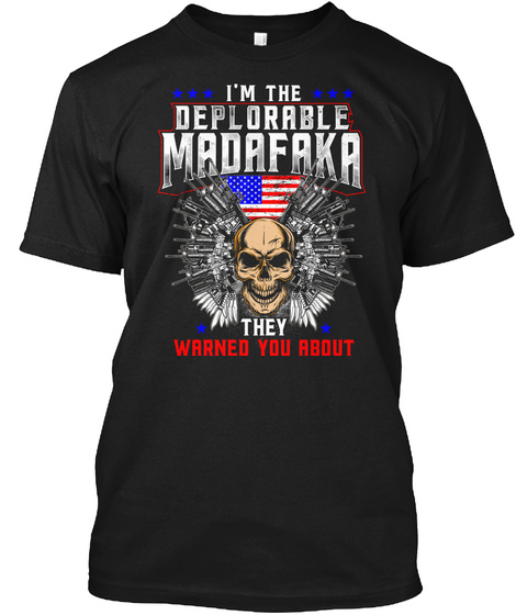 ***I'm The*** Deplorable Madafaka * They * Warned You About Black T-Shirt Front