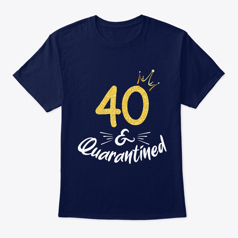 40 And Quarantined 40 Th Birthday Queen G Navy T-Shirt Front