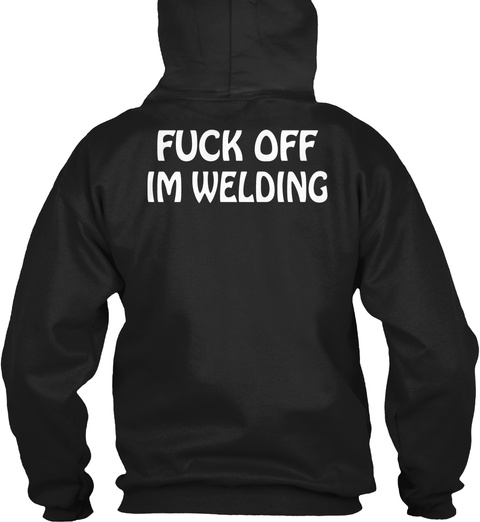 Fuck Off Im Welding Black T-Shirt Back