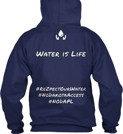 Water Is Life #Rezpect Our Water # No Dakota Access #Nodapl Navy Sweatshirt Back