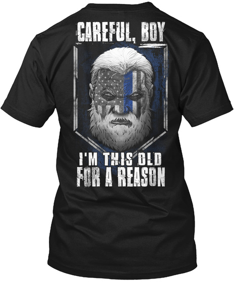 Careful Boy I'm This Old For A Reason Black T-Shirt Back