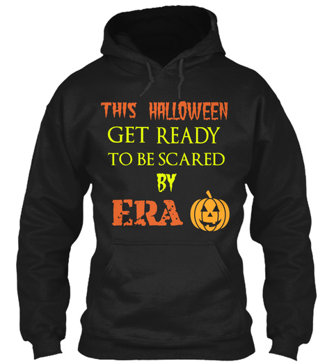 This Halloween Get Ready To Be Scared By Era Black T-Shirt Front