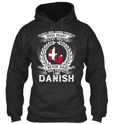 Dirty Mind,Caring Friend Good Heart Filthy Mouth I Never Said I Was Perfect I Am Danish Jet Black T-Shirt Front