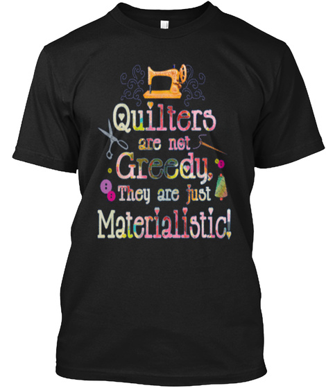 Quiters Are Not Greedy They Are Just Materialistic! Black T-Shirt Front